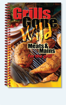 Grills Gone Wild Meats & Main Cook Book