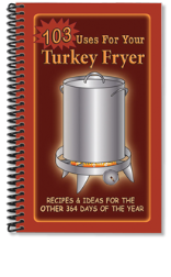 103 Uses for your Turkey Fryer (SKU: 7007)